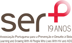 SER+ Associa��o Portuguesa para a Preven��o e Desafio � SIDA - 19 Anos - Learning and Growing With All People Who Lives With HIV and AIDS
